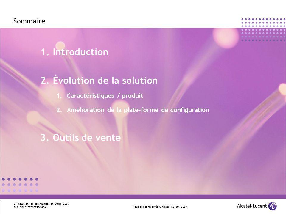 Tous droits réservés © Alcatel-Lucent 2009 2 | Solutions de communication Office 2009 Ref. 3BN690708379DMASA Sommaire 1.Introduction 2.Évolution de la