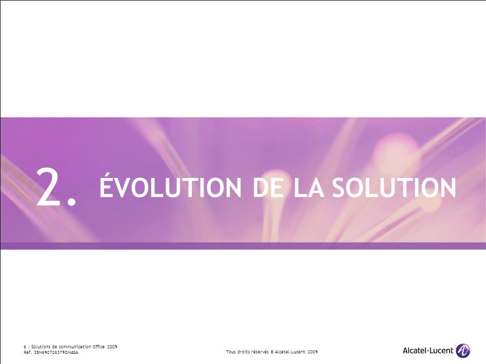 Tous droits réservés © Alcatel-Lucent 2009 7 | Solutions de communication Office 2009 Ref.
