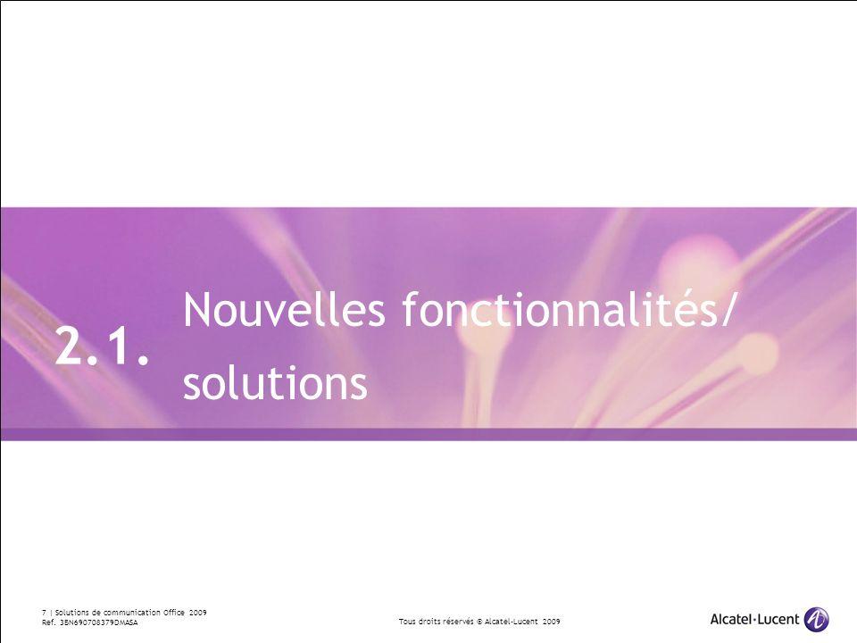 Tous droits réservés © Alcatel-Lucent 2009 7 | Solutions de communication Office 2009 Ref. 3BN690708379DMASA 2.1. Nouvelles fonctionnalités/ solutions