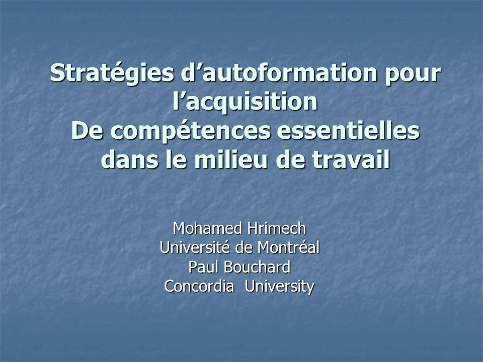 Stratégies dautoformation pour lacquisition De compétences essentielles dans le milieu de travail Mohamed Hrimech Université de Montréal Paul Bouchard Concordia University