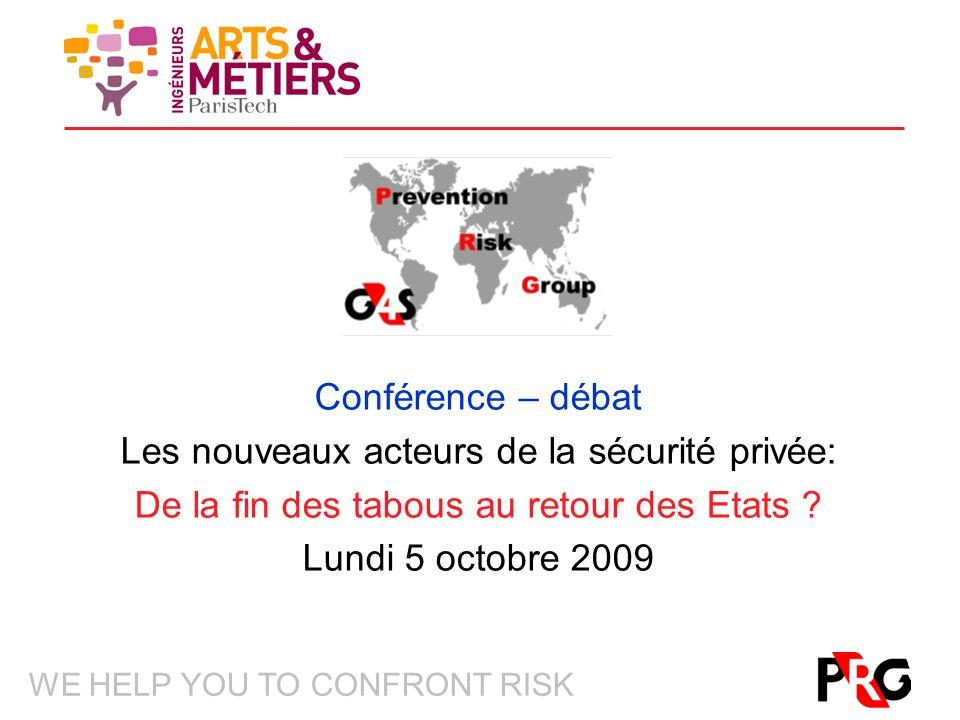 WE HELP YOU TO CONFRONT RISK Conférence – débat Les nouveaux acteurs de la sécurité privée: De la fin des tabous au retour des Etats .