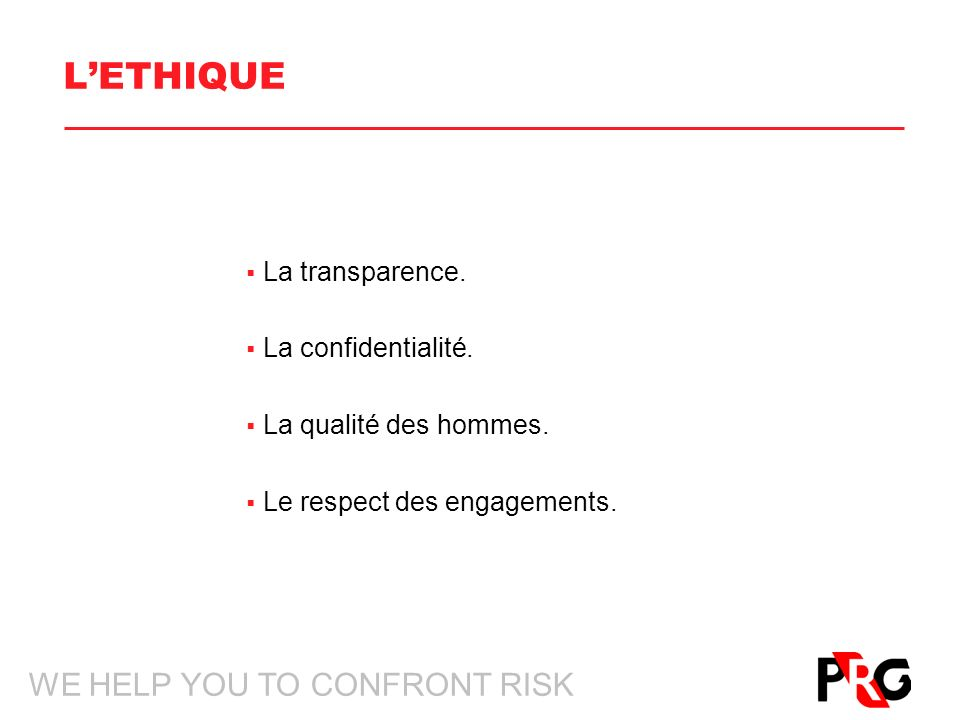WE HELP YOU TO CONFRONT RISK LETHIQUE La transparence.