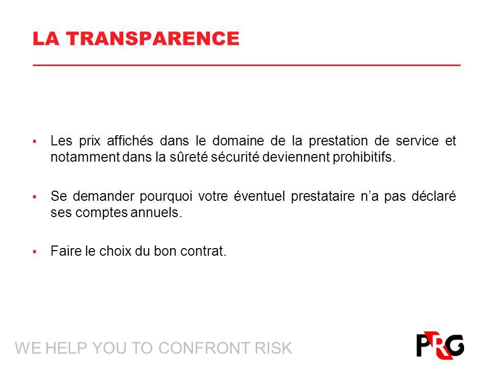 WE HELP YOU TO CONFRONT RISK LA TRANSPARENCE Les prix affichés dans le domaine de la prestation de service et notamment dans la sûreté sécurité deviennent prohibitifs.