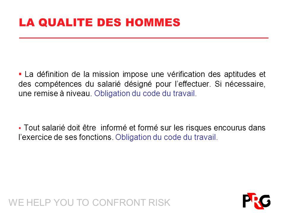 WE HELP YOU TO CONFRONT RISK LA QUALITE DES HOMMES La définition de la mission impose une vérification des aptitudes et des compétences du salarié désigné pour leffectuer.