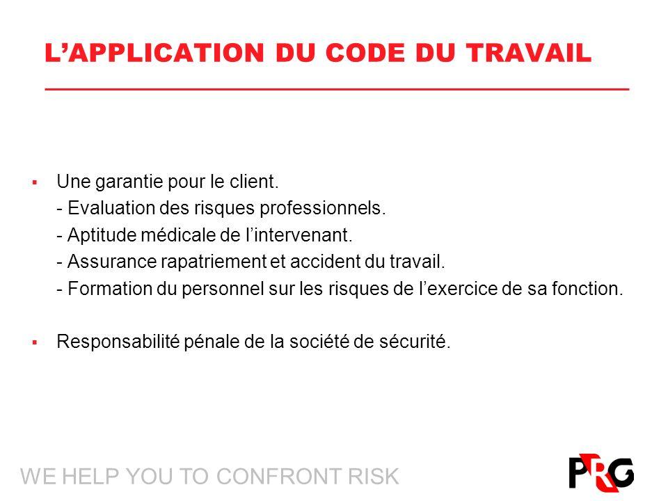 WE HELP YOU TO CONFRONT RISK LAPPLICATION DU CODE DU TRAVAIL Une garantie pour le client. - Evaluation des risques professionnels. - Aptitude médicale