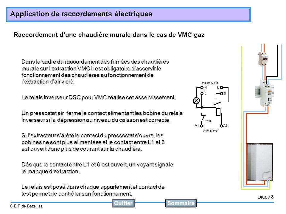 Diapo 3 C E P de Bazeilles Application de raccordements électriques Raccordement dune chaudière murale dans le cas de VMC gaz Dans le cadre du raccordement des fumées des chaudières murale sur lextraction VMC il est obligatoire dasservir le fonctionnement des chaudières au fonctionnement de lextraction dair vicié.