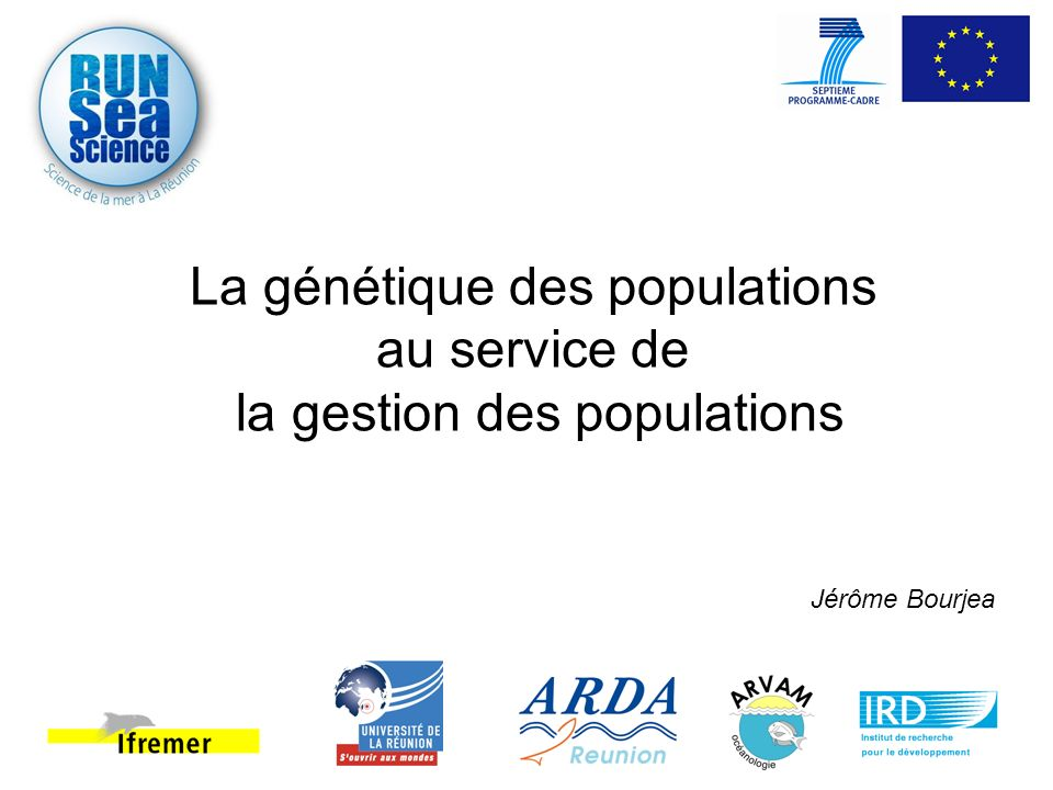 La génétique des populations au service de la gestion des populations Jérôme Bourjea