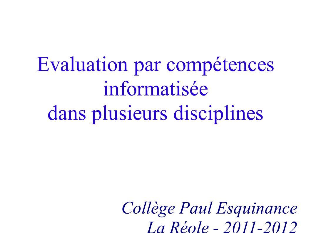 Evaluation par compétences informatisée dans plusieurs disciplines Collège Paul Esquinance La Réole - 2011-2012
