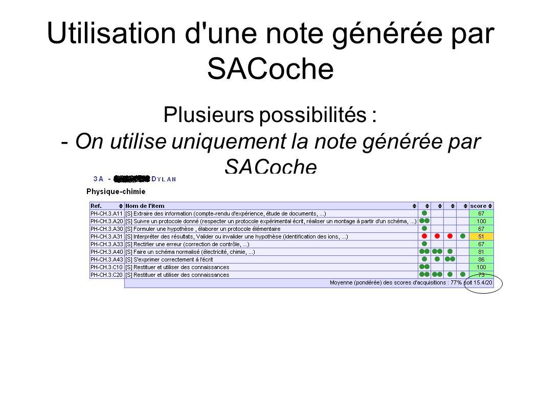 Utilisation d'une note générée par SACoche Plusieurs possibilités : - On utilise uniquement la note générée par SACoche