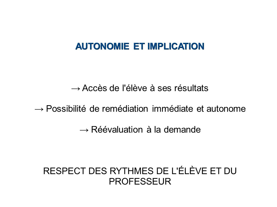 AUTONOMIE ET IMPLICATION Accès de l'élève à ses résultats Possibilité de remédiation immédiate et autonome Réévaluation à la demande RESPECT DES RYTHM
