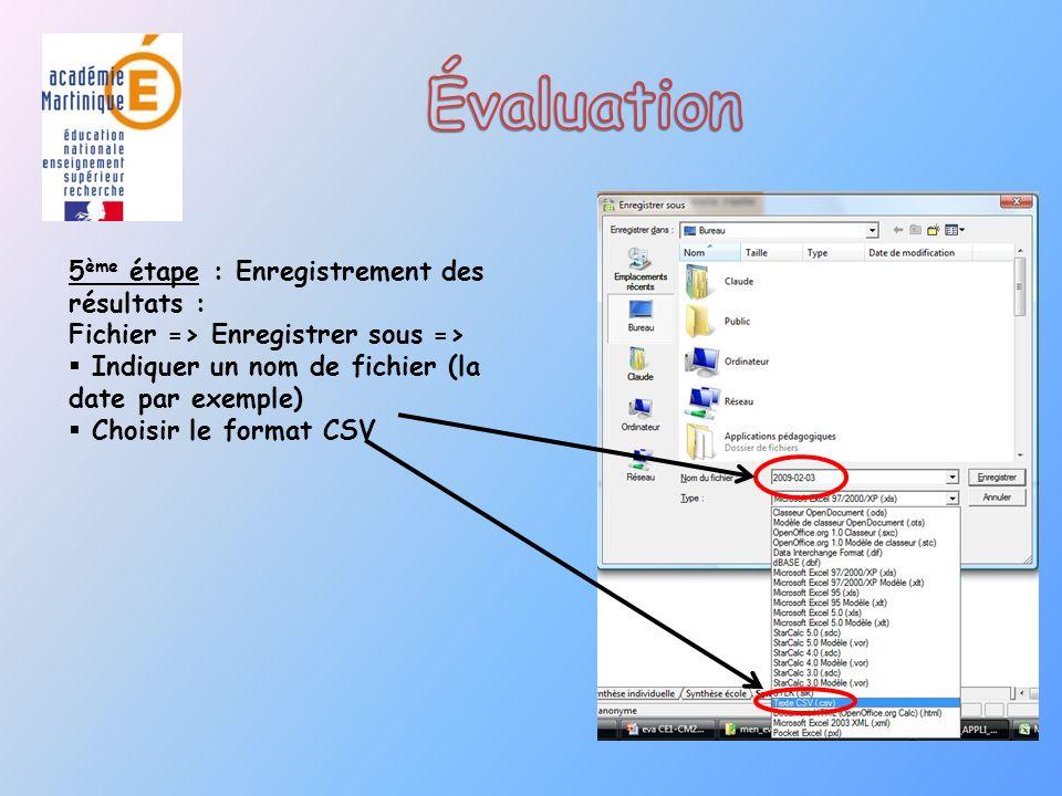 5 ème étape : Enregistrement des résultats : Fichier => Enregistrer sous => Indiquer un nom de fichier (la date par exemple) Choisir le format CSV