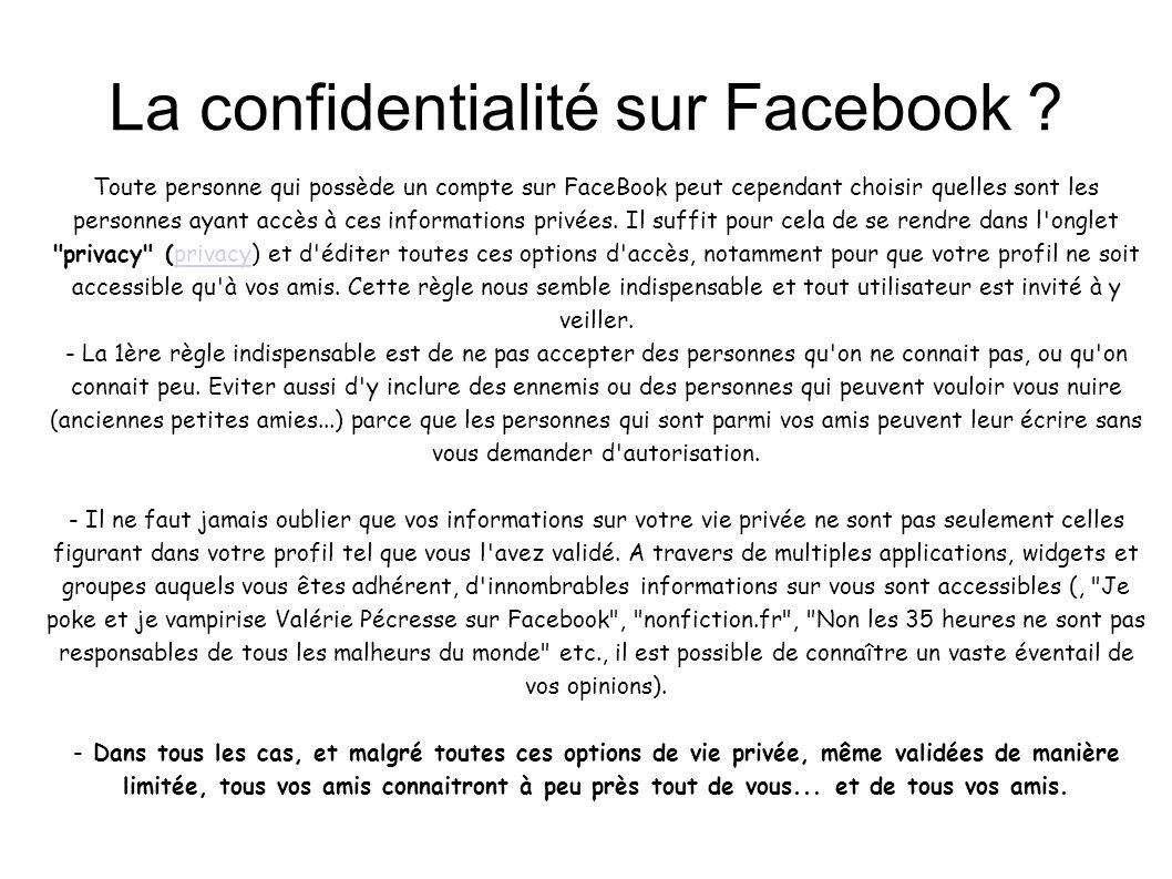 La confidentialité sur Facebook ? Toute personne qui possède un compte sur FaceBook peut cependant choisir quelles sont les personnes ayant accès à ce