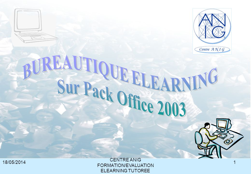 18/05/2014 CENTRE ANIG FORMATION/EVALUATION ELEARNING TUTOREE 1