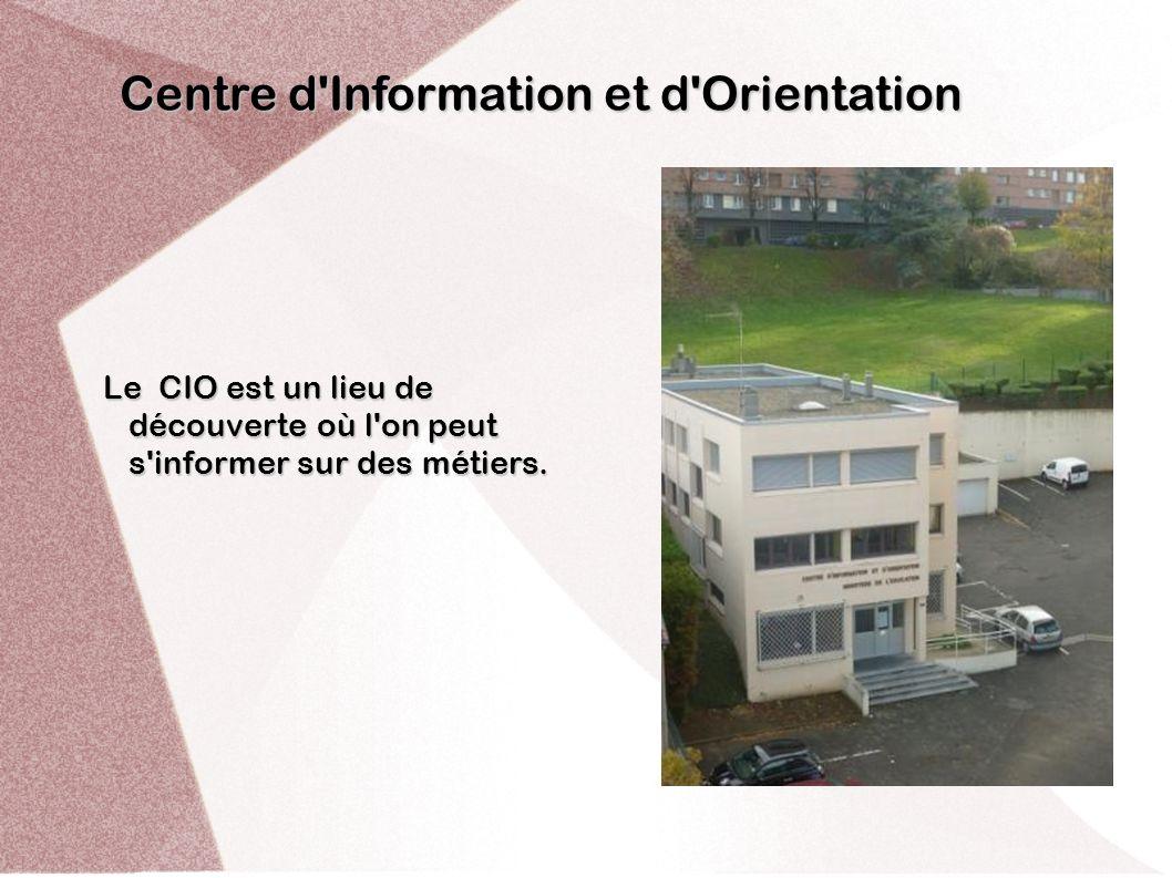 Le CIO est un lieu de découverte où l'on peut s'informer sur des métiers. Centre d'Information et d'Orientation