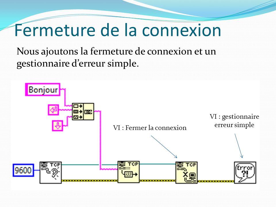Fermeture de la connexion Nous plaçons le VI « écrire » Nous ajoutons la fermeture de connexion et un gestionnaire derreur simple.