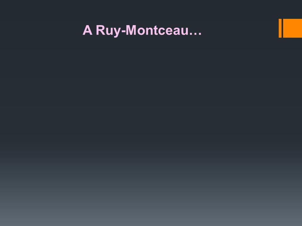 A Ruy-Montceau…