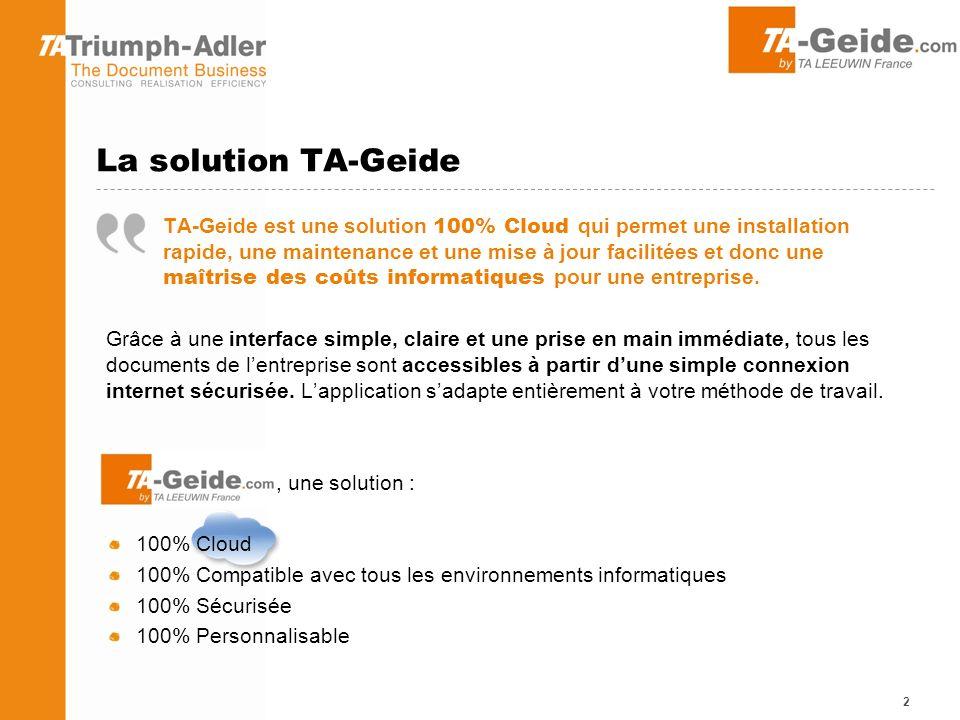 La solution TA-Geide TA-Geide est une solution 100% Cloud qui permet une installation rapide, une maintenance et une mise à jour facilitées et donc une maîtrise des coûts informatiques pour une entreprise.