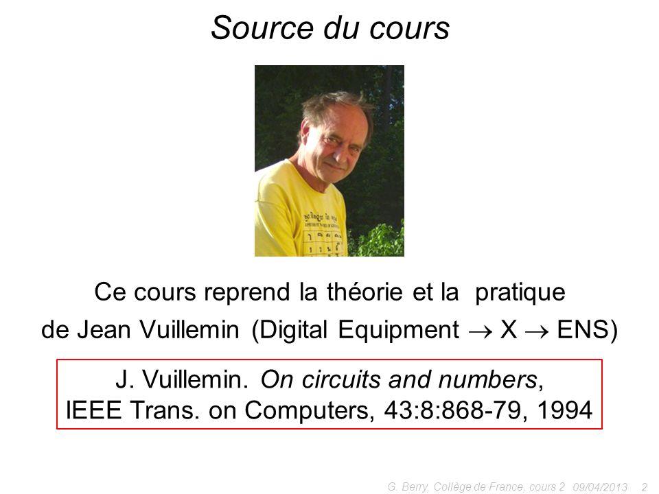 Ce cours reprend la théorie et la pratique de Jean Vuillemin (Digital Equipment X ENS) 09/04/2013 2 G.