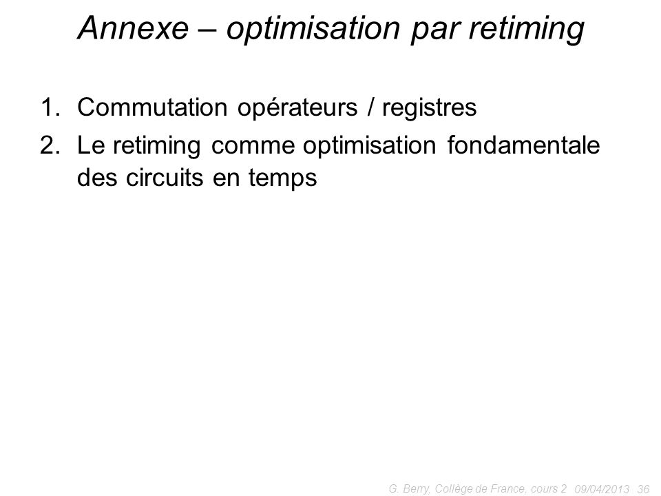 1.Commutation opérateurs / registres 2.Le retiming comme optimisation fondamentale des circuits en temps 09/04/2013 36 G.