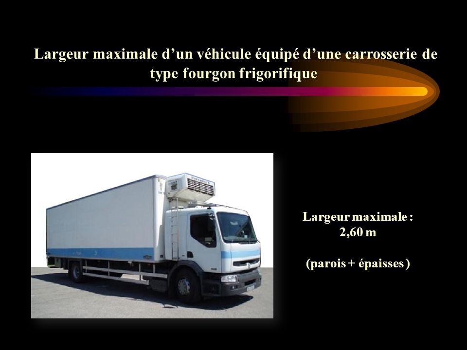 Largeur maximale dun véhicule équipé dune carrosserie de type fourgon frigorifique Largeur maximale dun véhicule équipé dune carrosserie de type fourg