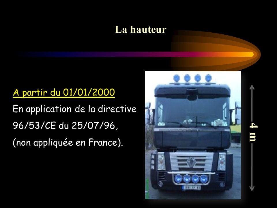 La hauteur A partir du 01/01/2000 En application de la directive 96/53/CE du 25/07/96, (non appliquée en France). 4 m