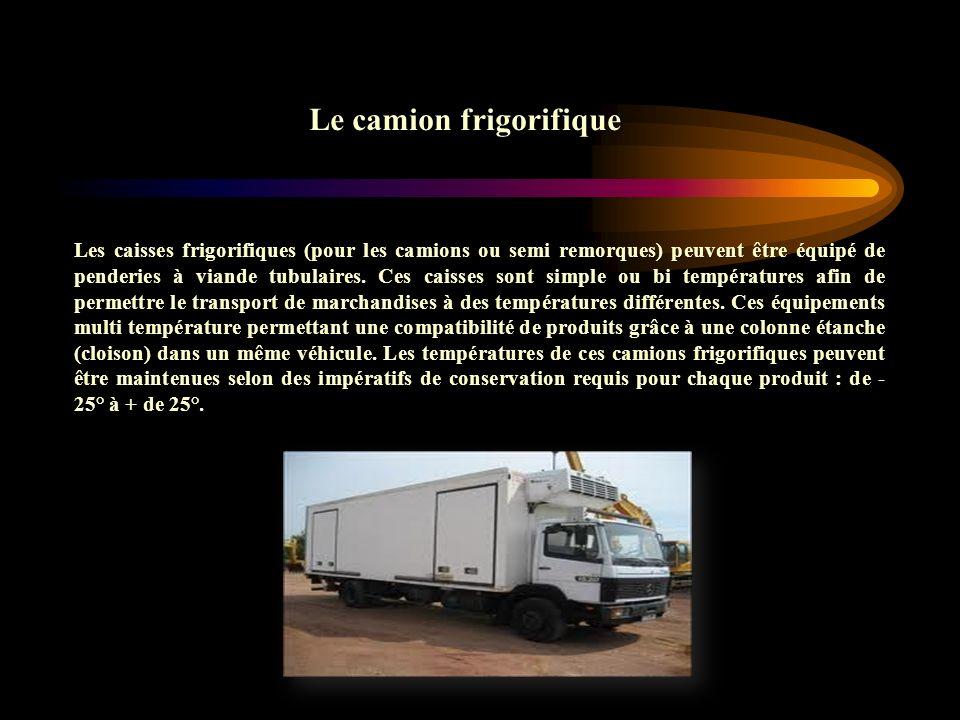 Le camion frigorifique Les caisses frigorifiques (pour les camions ou semi remorques) peuvent être équipé de penderies à viande tubulaires. Ces caisse