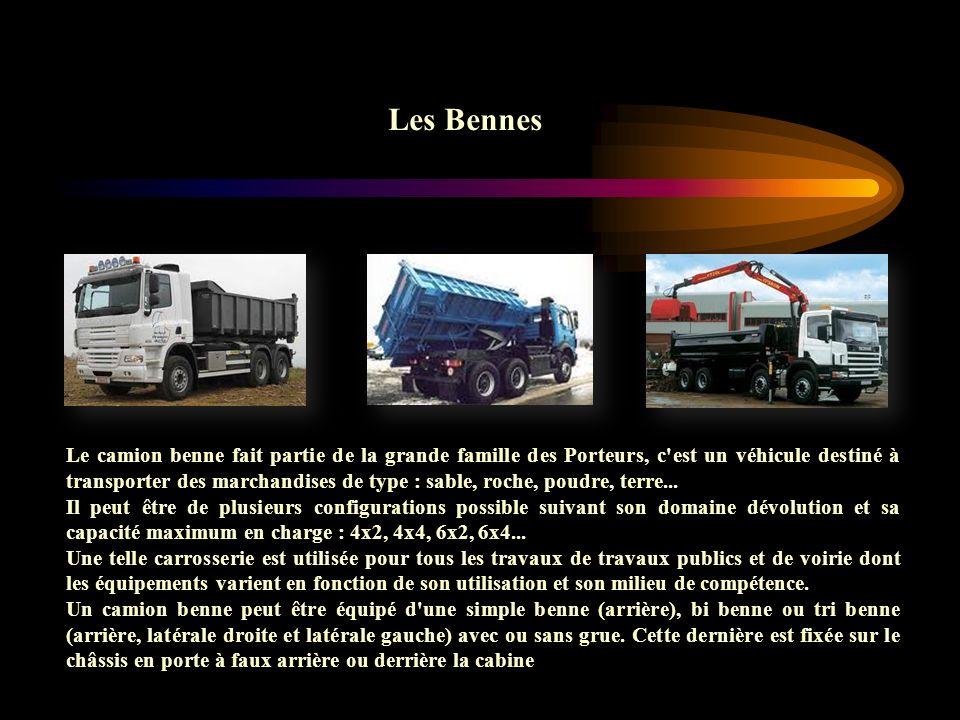 Les Bennes Le camion benne fait partie de la grande famille des Porteurs, c'est un véhicule destiné à transporter des marchandises de type : sable, ro