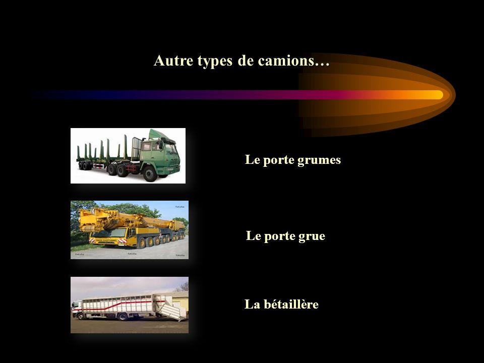 Autre types de camions… Le porte grumes Le porte grue La bétaillère