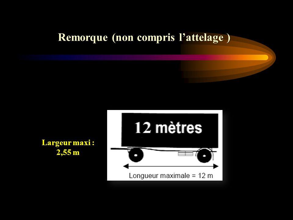 Remorque (non compris lattelage ) Largeur maxi : 2,55 m