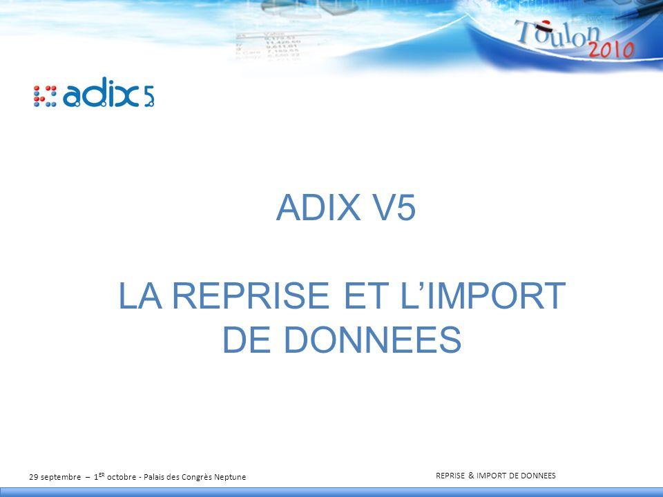 29 septembre – 1 ER octobre - Palais des Congrès Neptune REPRISE & IMPORT DE DONNEES Sommaire Reprise Import Démonstration