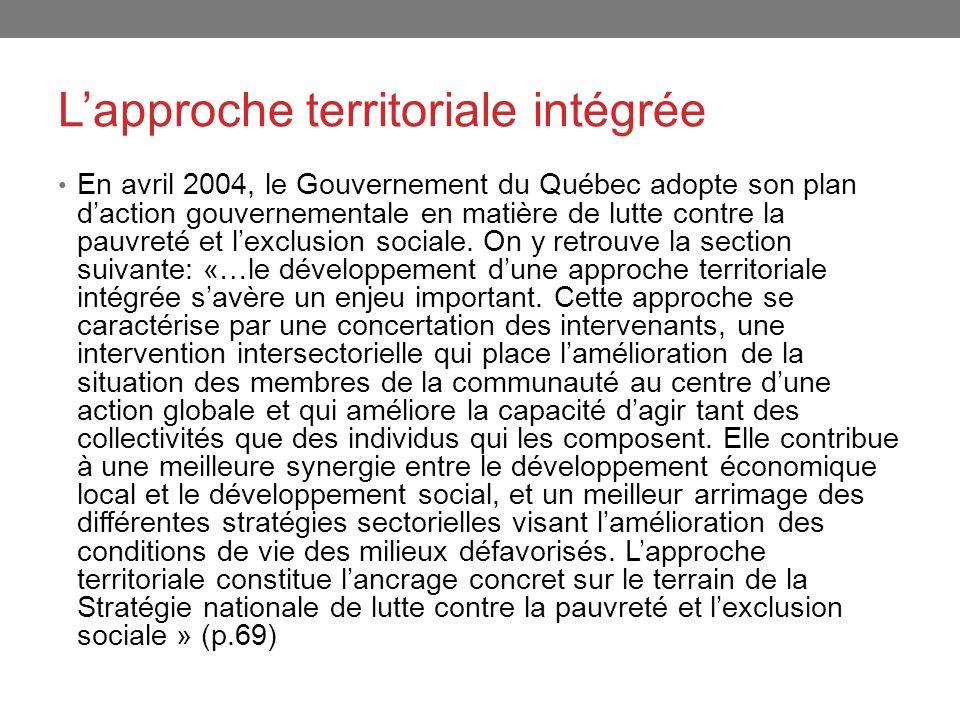 Lapproche territoriale intégrée En avril 2004, le Gouvernement du Québec adopte son plan daction gouvernementale en matière de lutte contre la pauvret