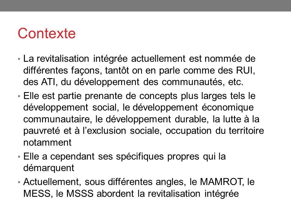 Contexte La revitalisation intégrée actuellement est nommée de différentes façons, tantôt on en parle comme des RUI, des ATI, du développement des com