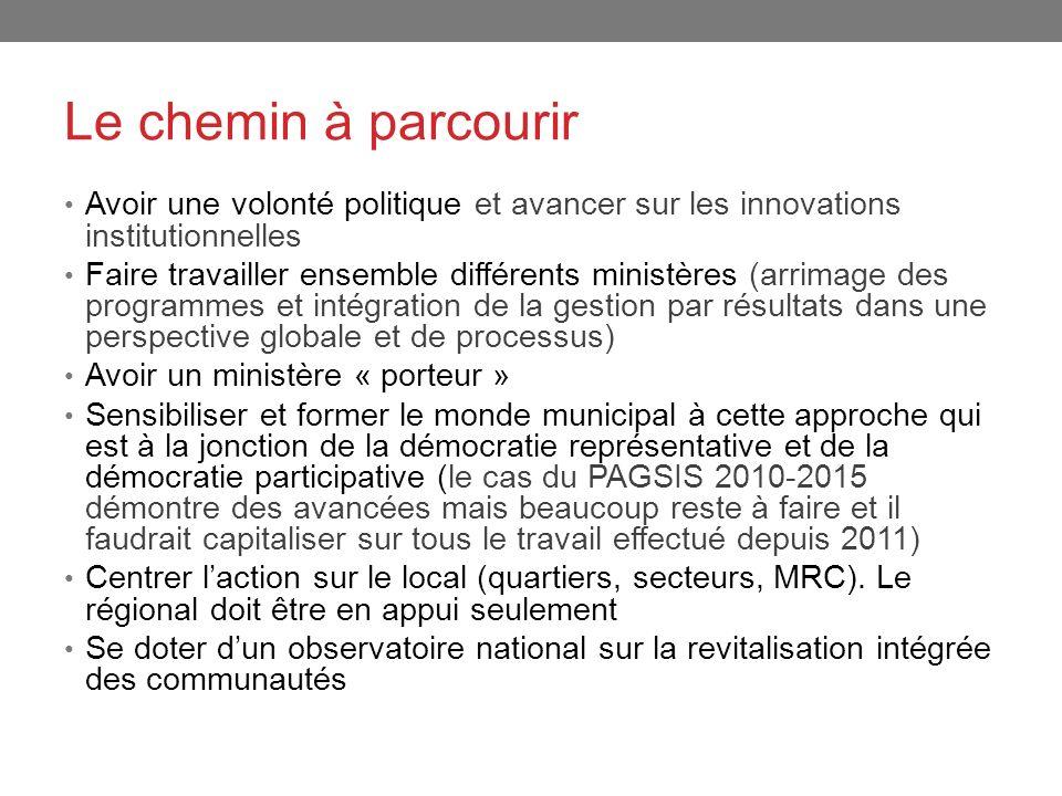 Le chemin à parcourir Avoir une volonté politique et avancer sur les innovations institutionnelles Faire travailler ensemble différents ministères (ar