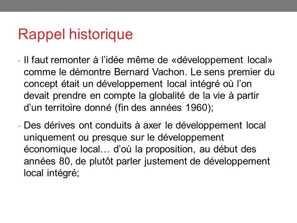 Rappel historique - Il faut remonter à lidée même de «développement local» comme le démontre Bernard Vachon. Le sens premier du concept était un dével