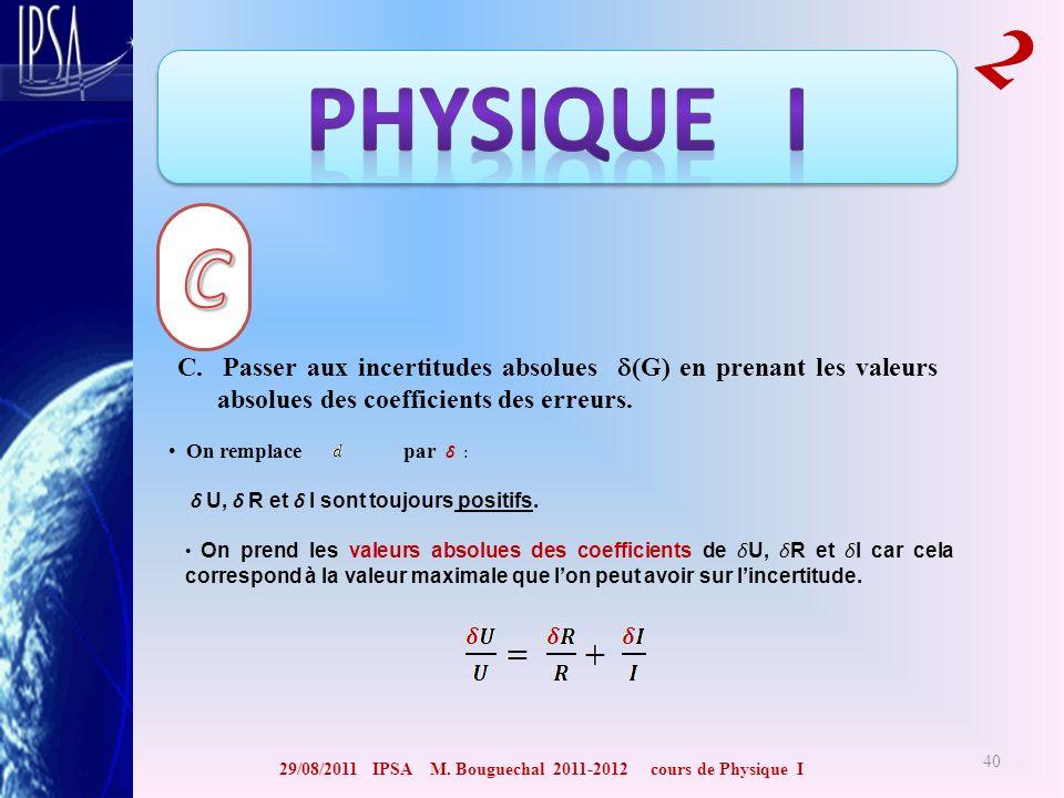 29/08/2011 IPSA M. Bouguechal 2011-2012 cours de Physique I 2 40 C. Passer aux incertitudes absolues (G) en prenant les valeurs absolues des coefficie