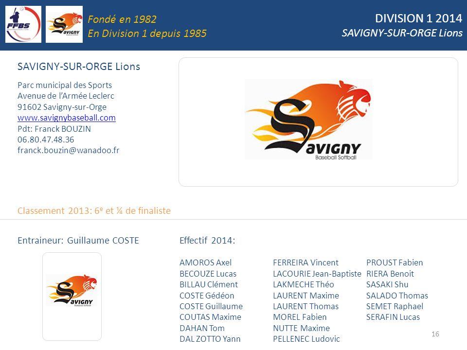 DIVISION 1 2014 SAVIGNY-SUR-ORGE Lions 16 SAVIGNY-SUR-ORGE Lions Parc municipal des Sports Avenue de lArmée Leclerc 91602 Savigny-sur-Orge www.savigny