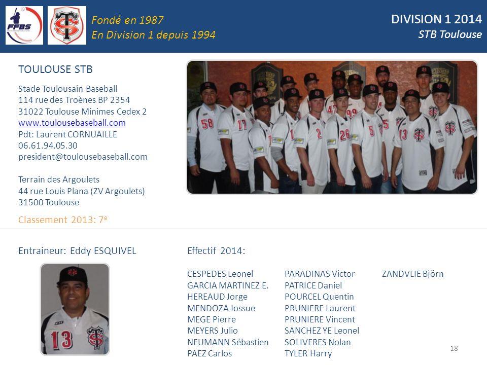 DIVISION 1 2014 STB Toulouse 18 TOULOUSE STB Stade Toulousain Baseball 114 rue des Troènes BP 2354 31022 Toulouse Minimes Cedex 2 www.toulousebaseball