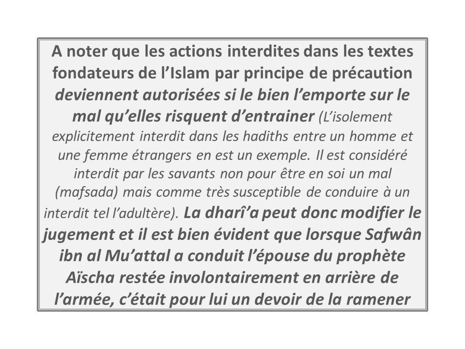 A noter que les actions interdites dans les textes fondateurs de lIslam par principe de précaution deviennent autorisées si le bien lemporte sur le ma