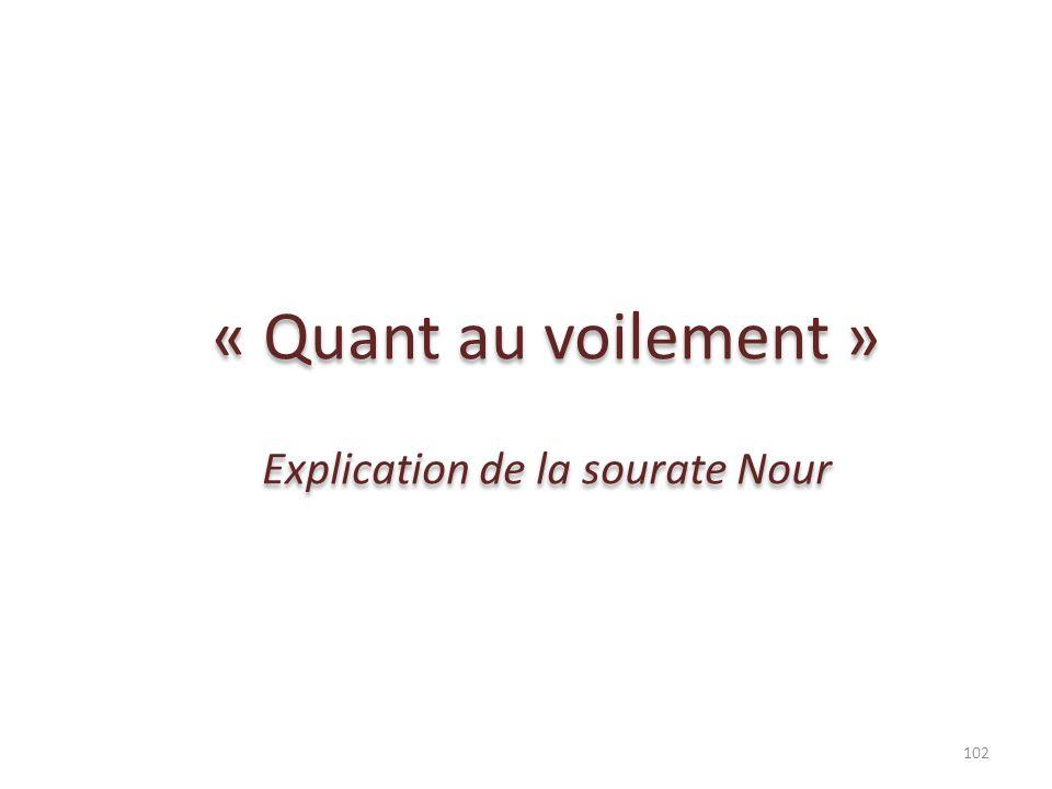 « Quant au voilement » Explication de la sourate Nour « Quant au voilement » Explication de la sourate Nour 102