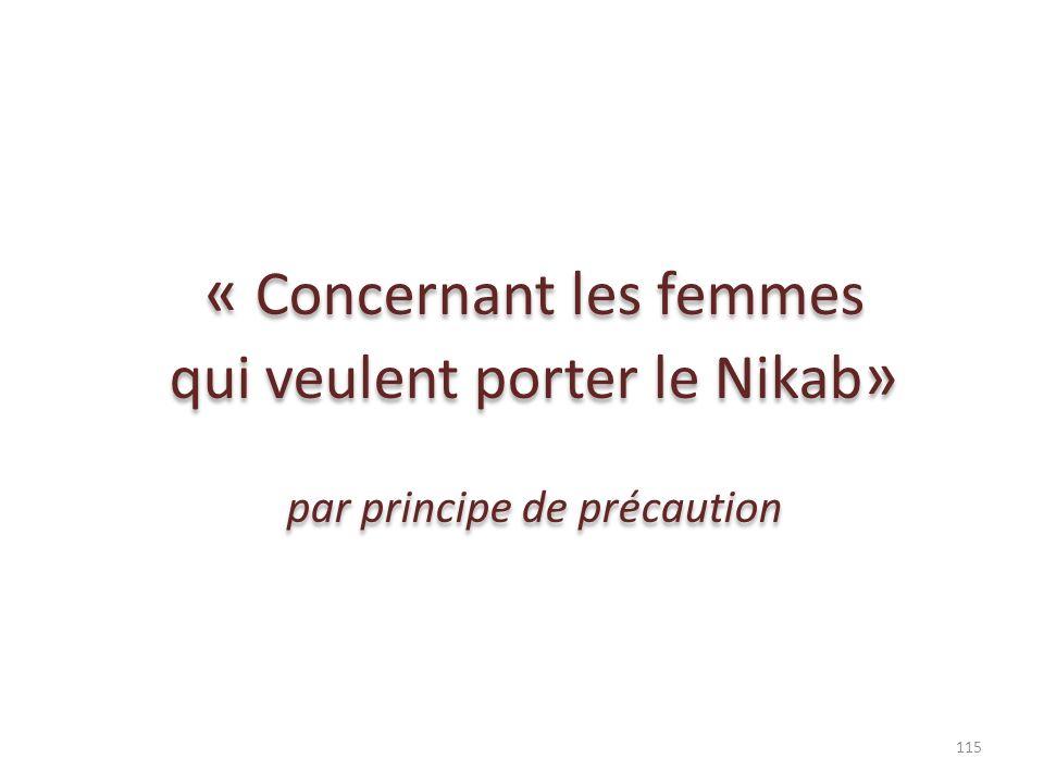 « Concernant les femmes qui veulent porter le Nikab » par principe de précaution « Concernant les femmes qui veulent porter le Nikab » par principe de