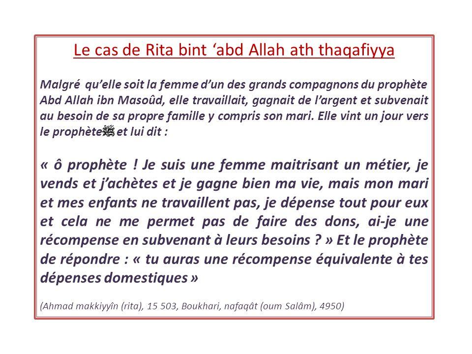 Le cas de Rita bint abd Allah ath thaqafiyya Malgré quelle soit la femme dun des grands compagnons du prophète Abd Allah ibn Masoûd, elle travaillait,