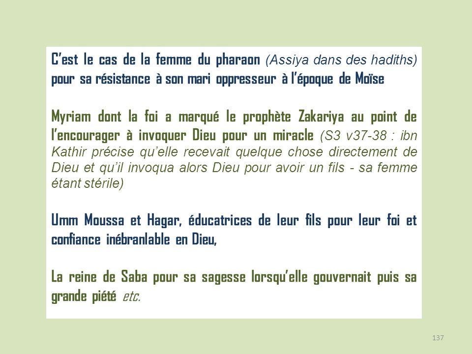 137 Cest le cas de la femme du pharaon (Assiya dans des hadiths) pour sa résistance à son mari oppresseur à lépoque de Moïse Myriam dont la foi a marq