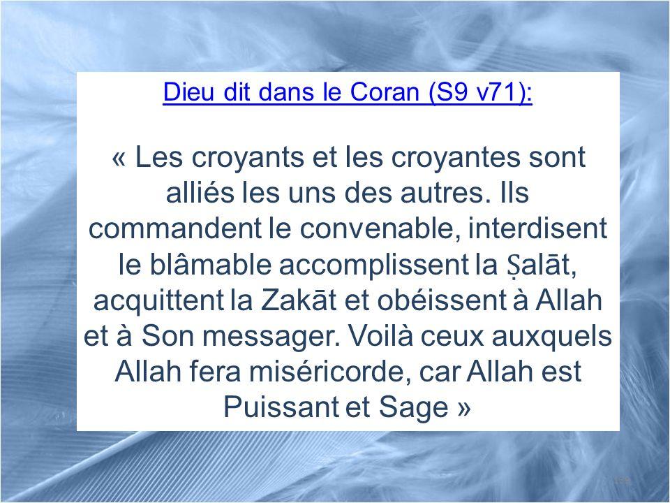139 Dieu dit dans le Coran (S9 v71): « Les croyants et les croyantes sont alliés les uns des autres. Ils commandent le convenable, interdisent le blâm