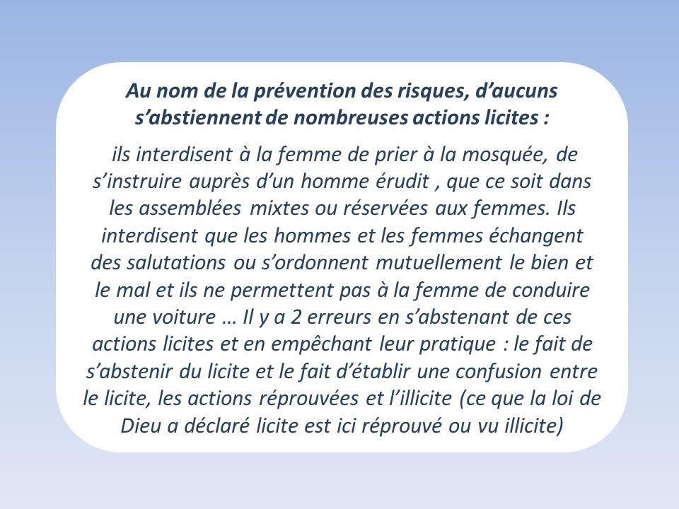 Au nom de la prévention des risques, daucuns sabstiennent de nombreuses actions licites : ils interdisent à la femme de prier à la mosquée, de sinstru