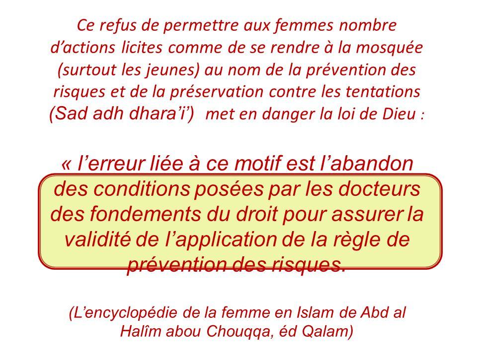 Ce refus de permettre aux femmes nombre dactions licites comme de se rendre à la mosquée (surtout les jeunes) au nom de la prévention des risques et d