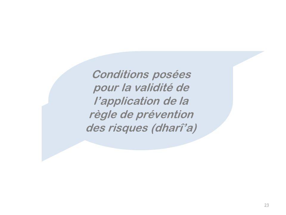 23 Conditions posées pour la validité de lapplication de la règle de prévention des risques (dharîa)