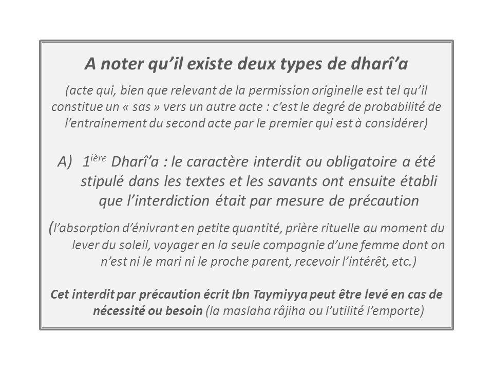 A noter quil existe deux types de dharîa (acte qui, bien que relevant de la permission originelle est tel quil constitue un « sas » vers un autre acte