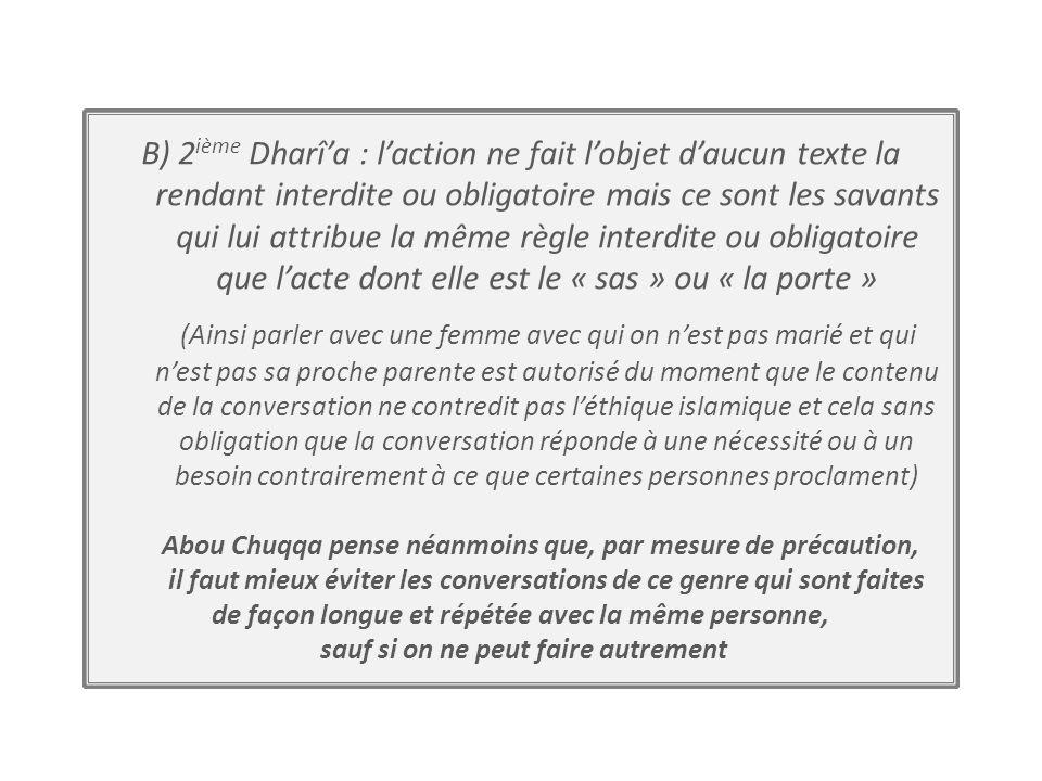 B) 2 ième Dharîa : laction ne fait lobjet daucun texte la rendant interdite ou obligatoire mais ce sont les savants qui lui attribue la même règle int