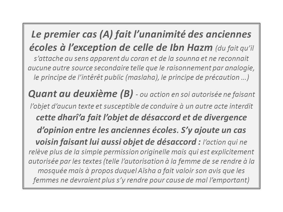 Le premier cas (A) fait lunanimité des anciennes écoles à lexception de celle de Ibn Hazm (du fait quil sattache au sens apparent du coran et de la so