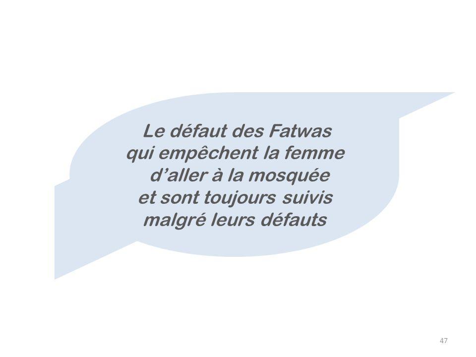 47 Le défaut des Fatwas qui empêchent la femme daller à la mosquée et sont toujours suivis malgré leurs défauts